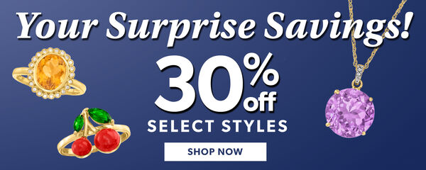 Your Surprise Savings 30% of Select Styles.