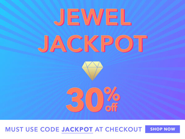 Jewel Jackpot -- 30% off. Must use code JACKPOT at checkout. Shop now.